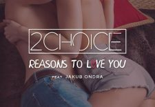 2Choice feat. Jakub Ondra: Reasons To Love You